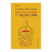 In sfarsit fara alcool. Metoda usoara - Allen Carr