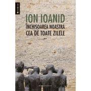 Inchisoarea noastra cea de toate zilele. II 1954-1957 - Ion Ioanid