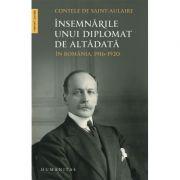 Insemnarile unui diplomat de altadata. In Romania, 1916-1920 - Contele de Saint-Aulaire
