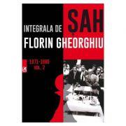 Integrala de sah 1971-1980, volumul 2 - Florin Gheorghiu