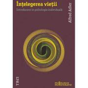 Intelegerea vietii - Alfred Adler. Traducere de Raluca Hurduc