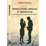 Interactions verbales et traduction. Domaine roumain-francais/francais-roumain - Mioara Codleanu