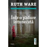 Intr-o padure intunecata - Ruth Ware. Bestseller New York Times, USA Today si Los Angeles Times