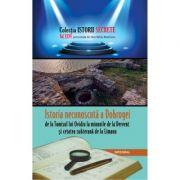 Istoria necunoscuta a Dobrogei, de la Tomisul lui Ovidiu la Dervent si cetatea subterana de la Limanu - Dan-Silviu Boerescu