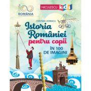Istoria Romaniei pentru copii in 100 de imagini - Cristian Vornicu