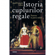 Istoria cuplurilor regale - Jean-Francois Solon. Traducere de Mihaela Stan