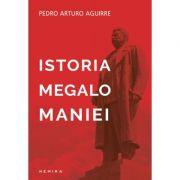Istoria megalomaniei - Pedro Arturo Aguirre