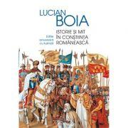 Istorie si mit in constiinta romaneasca. Editie aniversara cu ilustratii - Lucian Boia