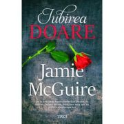 Iubirea doare - Jamie McGuire. Traducere de Emanuela Ignatoiu-Sora
