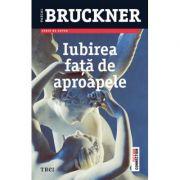 Iubirea fata de aproapele - Pascal Bruckner. Traducere de Vasile Zincenco