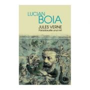 Jules Verne. Paradoxurile unui mit - Lucian Boia