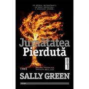 Jumatatea pierduta - Sally Green. Ultimul volum din trilogia Half life