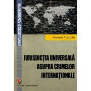 Jurisdictia universala asupra crimelor internationale - Andrei Palade