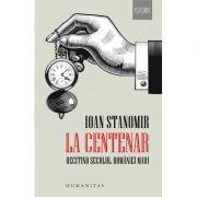 La Centenar. Recitind secolul Romaniei Mari - Ioan Stanomir