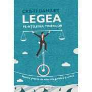 Legea pe-ntelesul tinerilor. Manual practic de educatie juridica si civica - Cristi Danilet