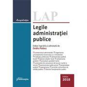 Legile administratiei publice - Editie ingrijita si adnotata de Ovidiu Podaru, actualizata la 29 octombrie 2018