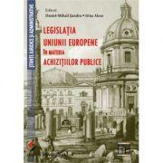 Legislatia Uniunii Europene in materia achizitiilor publice - Daniel-Mihail Sandru