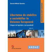 Libertatea de stabilire a societătilor în Uniunea Europeană. Culegere de jurispudentă si legislatie - Daniel-Mihail Sandru