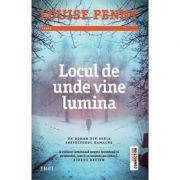 Locul de unde vine lumina - Louise Penny. Un roman din seria Inspectorul Gamache