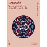 Logopedia. Terapia tulburarilor de limbaj. Structuri deschise - Carolina Bodea Hategan