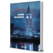 Londra, pasiuni dezlantuite - Rodica Mijaiche