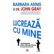Lucreaza cu mine. Neintelegerile dintre barbati si femei la locul de munca - Barbara Annis, Dr. John Gray