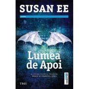 Lumea de apoi - Susan Ee. Al doilea volum al trilogiei Penryn si Sfarsitul lumii