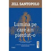 Lumina pe care am pierdut-o - Jill Santopolo. Doua vieti, doua iubiri, o singura alegere