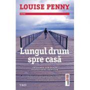 Lungul drum spre casa - Louise Penny. Un roman din seria Inspectorul Gamache