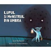 Lupul si monstrul din umbra - Avril McDonald. Ilustratii de Tatiana Minina