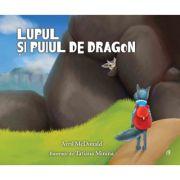 Lupul si puiul de dragon - Avril McDonald. Ilustratii de Tatiana Minina