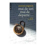 Mai de ieri, mai de departe... Amintiri de calatorie - Anamaria Smigelschi