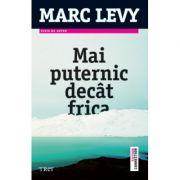 Mai puternic decat frica - Marc Levy. Traducere de Aliza Peltier