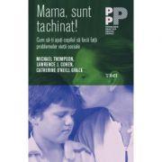 Mama, sunt tachinat! Cum sa-ti ajuti copilul sa faca fata problemelor vietii sociale - Lawrence J. Cohen