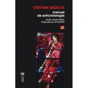 Manual de anticristologie. Studii, dosar biblic, traduceri si comentarii - Cristian Badilita