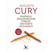Manualul adolescentilor stresati, dar foarte inteligenti! - Augusto Cury