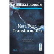 Mara Dyer. Transformarea - Michelle Hodkin. Volumul al doilea din seria MARA DYER