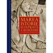 Marea istorie ilustrata a Romaniei si a Republicii Moldova - Ioan Aurel Pop (coord.)