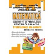 Matematica - Exercitii si probleme pentru clasa a X-a. Profil stiinte ale naturii, editie noua - revizuita - Virgiliu Schneider