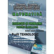 Matematica - Exercitii si probleme pentru clasa a X-a. Profilul Tehnologic - Elemente de teorie, exercitii si probleme rezolvate, exercitii si probleme propuse - Editie noua - revizuita