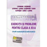 Matematica - Exercitii si probleme pentru clasa a XII-a. Profil matematica-informatica - Virgiliu Schneider