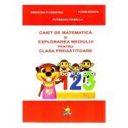 Matematica si explorarea mediului. Caiet pentru clasa pregatitoare - Florentina Dimancea