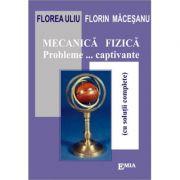 Mecanica fizica - Probleme captivante cu solutii complete - Florea Uliu
