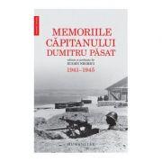 Memoriile capitanului Dumitru Pasat. 1941-1945. Editate si prefatate de Eugen Negrici - Dumitru Pasat