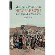 Memoriile Principelui Nicolae Sutu, mare logofat al Moldovei - Nicolae Sutu