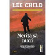 Merita sa mori - Lee Child. Traducere de Constantin Dumitru-Palcus