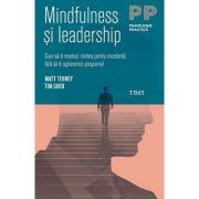Mindfulness si leadership. Cum sa-ti resetezi mintea pentru excelenta, fara sa-ti aglomerezi programul - Matt Tenney