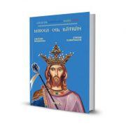 Mircea cel Batran. Colectia Centenarul Marii Uniri - Cristian Mosneanu