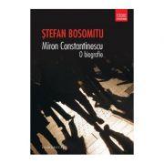 Miron Constantinescu. O biografie - Stefan Bosomitu