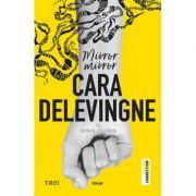 Mirror, Mirror - Cara Delevingne. Traducere de Raluca Furtuna